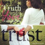 Editor's Journal and Inspiration: Truth and Love...It All Begins with Trust