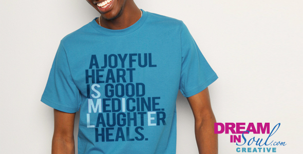 Dream in Soul Collection: A Joyful Heart is Good Medicine (Smile:) T-Shirt